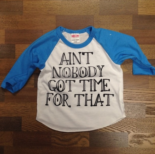 Ain't Nobody Got Time for That Tee via Riley Clay Designs @shoprileyclay on Instagram