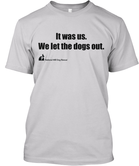 national mill dog rescue we let the dogs out tshirt